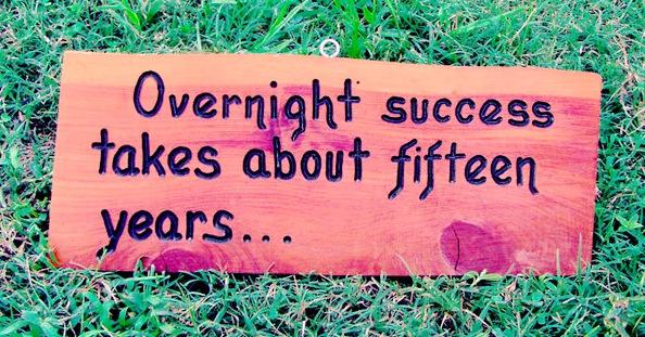 Overnight success.